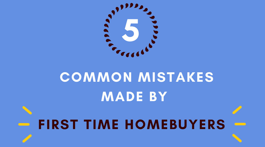 Common Mistakes Made by First Time Homebuyers